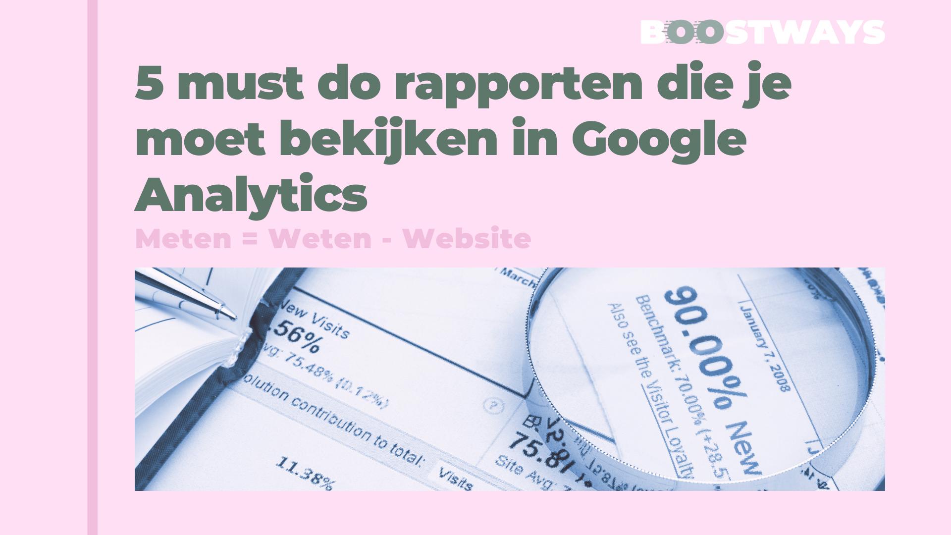 De vijf rapporten die je zeker moet raadplegen in Google Analytics!